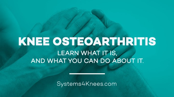 Knee Osteoarthritis –Learn What It Is And What You Can Do About It.